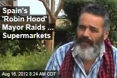 Spain's 'Robin Hood' Mayor Raids ... Supermarkets