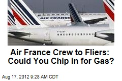 Air France Crew to Fliers: Could You Chip in for Gas?