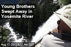 Young Brothers Swept Away in Yosemite River