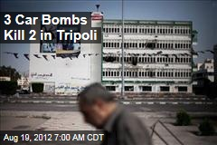 3 Car Bombs Kill 2 in Tripoli