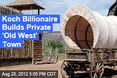 Koch Billionaire Builds Private 'Old West' Town