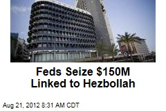 Feds Seize $150M Linked to Hezbollah