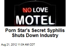 Porn Star's Secret Syphilis Shuts Down Industry