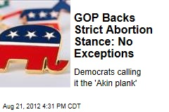 GOP Backs Strict Abortion Stance: No Exceptions