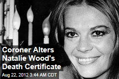 Coroner Alters Natalie Wood's Certificate of Death