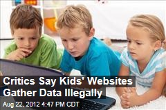 Critics Say Kids' Websites Gather Data Illegally