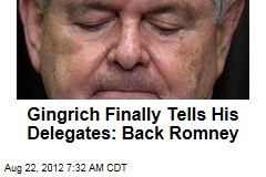 Gingrich Finally Tells His Delegates: Back Romney