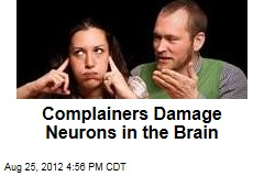 Complainers Damage Neurons in the Brain