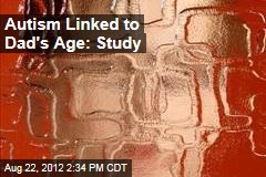 Autism Linked to Dad's Age: Study