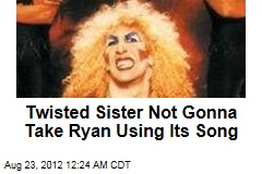 Twisted Sister Not Gonna Take Ryan Using Their Song