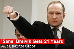 'Sane' Breivik Sentenced to 21 Years
