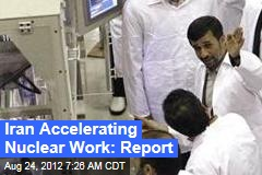Iran Accelerating Nuclear Work: Report