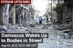 Damascus Wakes Up to Bodies in Street