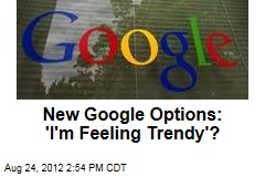 New Google Options: 'I'm Feeling Trendy'?