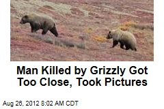 Man Killed by Grizzly Got Too Close, Took Pictures