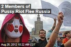 2 Members of Pussy Riot Flee Russia