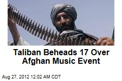 Taliban Insurgents Behead 14 Over Afghan Music Event