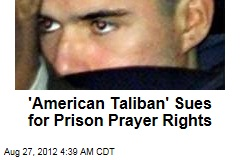 American Taliban Lindh Sues for Prison Prayer Rights