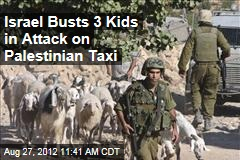Israel Busts 3 Kids in Attack on Palestinian Taxi