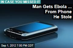 Man Gets Ebola... From Phone He Stole