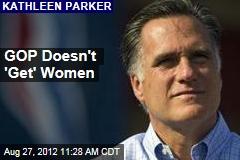 GOP Doesn't 'Get' Women
