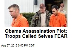 Obama Assassination Plot: Troops Called Selves FEAR