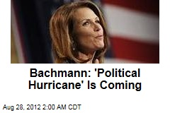 Bachmann: 'Political Hurricane' Is Coming