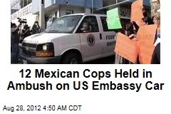 12 Mexican Cops Held for Shooting US Diplomatic Car