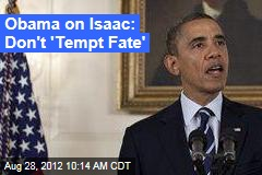 Obama on Isaac: Don't 'Tempt Fate'