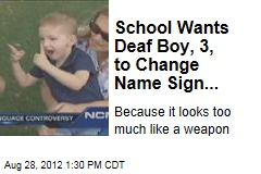 School Wants Deaf Boy, 3, to Change Name Sign...