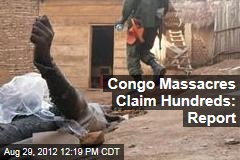 Congo Massacres Claim Hundreds: Report