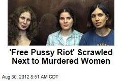 'Free Pussy Riot' Scrawled Next to Murdered Women