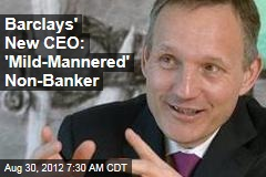 Barclays' New CEO: 'Mild-Mannered' Non-Banker