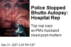 Police Stopped Bhutto Autopsy: Hospital Rep