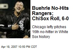 Buehrle No-Hits Rangers; ChiSox Roll, 6-0