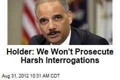 Holder: We Won't Prosecute Harsh Interrogations