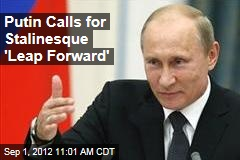 Putin Calls for Stalinesque 'Leap Forward'