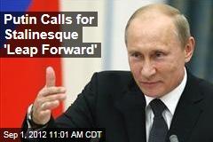 Putin Calls for Stalinesque 'Leap Forward'