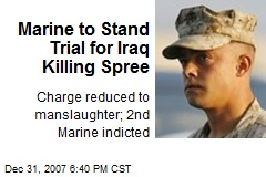 Marine to Stand Trial for Iraq Killing Spree