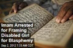 Imam Arrested for Framing Disabled Girl for Blasphemy