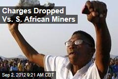 Charges Dropped Vs. S. African Miners