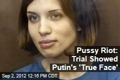 Pussy Riot: Trial Showed Putin's 'True Face'