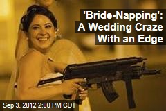 'Bride-Napping': The Latest Wedding Craze