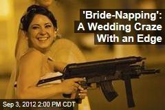 'Bride-Napping': The Latest Wedding Craze