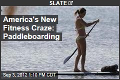 America's New Fitness Craze: Paddleboarding