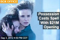 Possession Casts Spell With $21M Opening