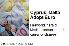Cyprus, Malta Adopt Euro