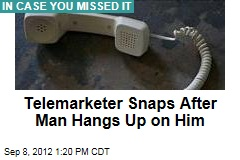 Telemarketer Snaps After Man Hangs Up on Him