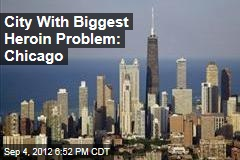 City With Biggest Heroin Problem: Chicago