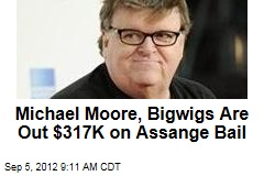 Michael Moore, Bigwigs Are Out $317K on Assange Bail